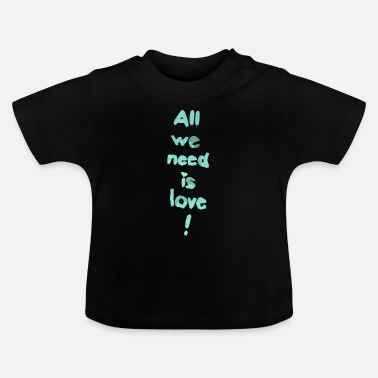 All we need is love! (türkis) - Baby T-Shirt