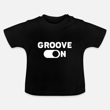 Groove Groove On - Baby T-Shirt