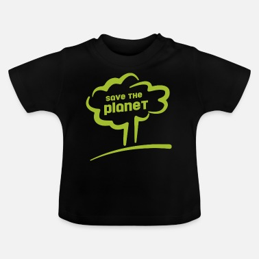 Save The Planet save the planet - save the planet - Baby T-Shirt