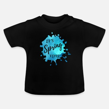 Start Of Spring Splash of color blue It's Spring Time - Baby T-Shirt