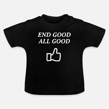 Alls Well All's well that ends well - Baby T-Shirt
