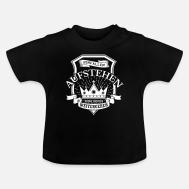 Fall, get up, check Crown, walk on - Baby T-Shirt