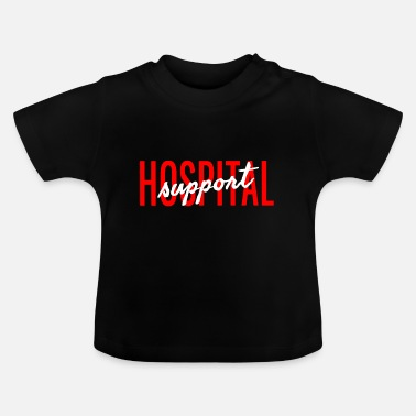 Hospital Support Hospital - Baby T-shirt