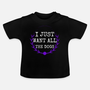Gift dog - I want all the dogs - Baby T-Shirt