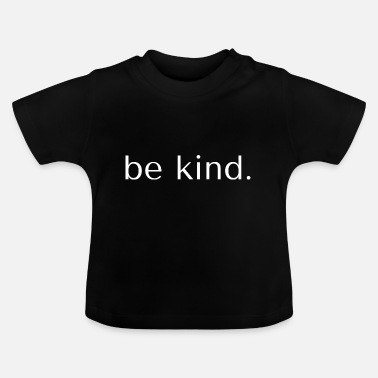 Kind be kind - T-shirt Bébé