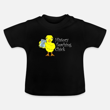 Ancient History Teaching Chick White Text - Baby T-Shirt