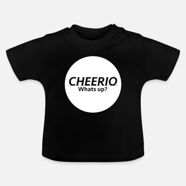 Whats Up Cheerio - Whats up? - Baby T-Shirt
