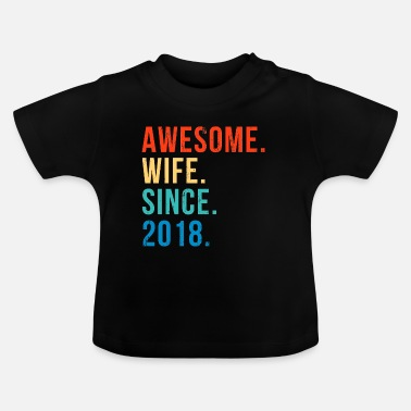 Since Awesome wife since 2018 Geschenk - Baby T-Shirt