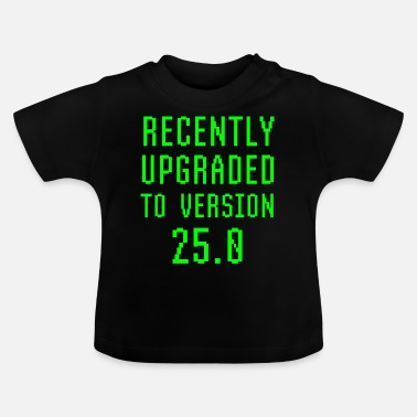 Web Recently Upgraded To Version 25.0 25th Birthday - Baby T-Shirt