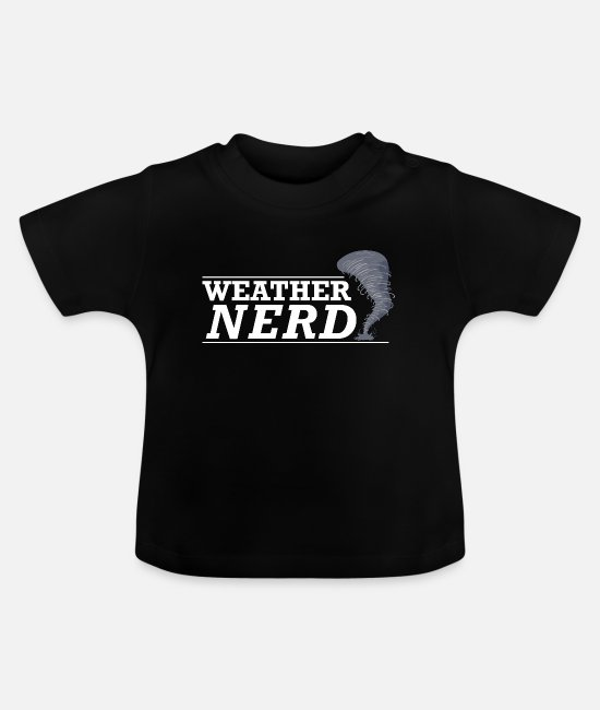 Weather Baby T-Shirts - Weather Nerd - Weather Enthusiast Meteorology Fan - Baby T-Shirt black