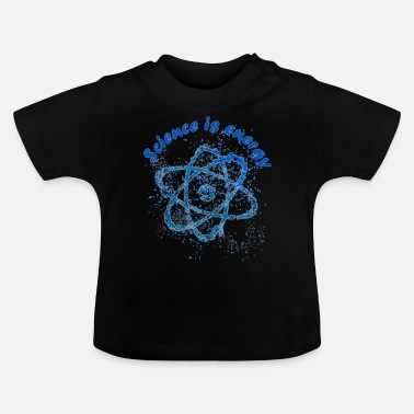 Atomic Energy Science is energy light atom - Baby T-Shirt