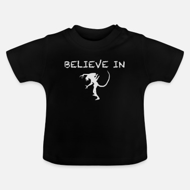 Believe in Aliens Glaube an Aliens - Baby T-Shirt