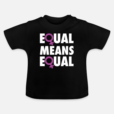 Equalizer Equal Means Equal - Baby T-Shirt