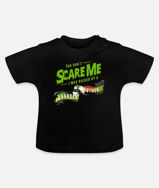 Mother Baby T-Shirts - You Don't Scare Me I Was Raised By A Ugandan - Baby T-Shirt black