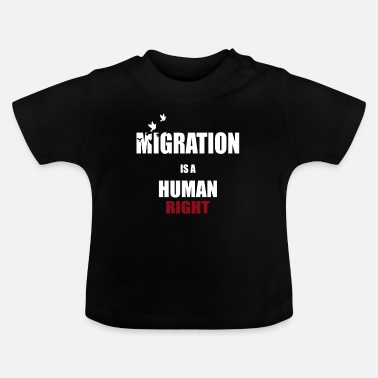 Migration Migration - Migration is a human right - Baby T-Shirt