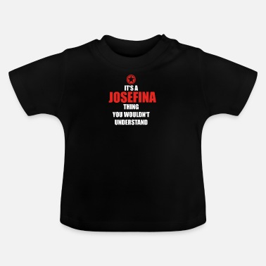 Josefina Geschenk it s a thing birthday understand JOSEFINA - Baby T-Shirt