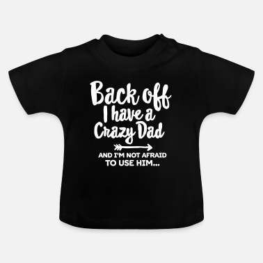 Tekst Back off I have a crazy dad and I'm not afraid... - Baby T-shirt