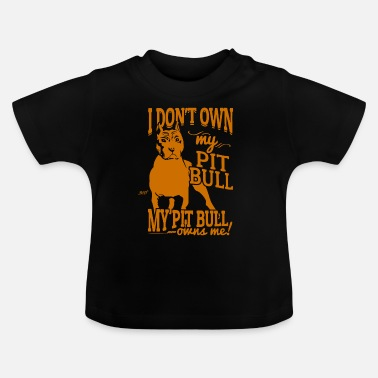 Satyr i do not own my pitbull my bit bull owns me - Baby T-Shirt