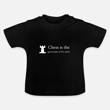 Gymnasium Chess is the gymnasium of the mind - Baby T-Shirt