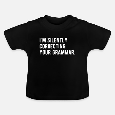 I M Clever I m Silently Correcting Your Grammar - Baby T-Shirt