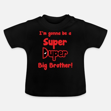 Brother Super Duper Big Brother - T-shirt baby
