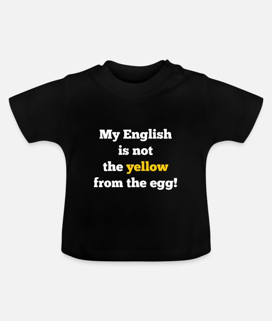 Funny Sayings Baby Clothes - My english is not the yellow of the egg - Baby T-Shirt black