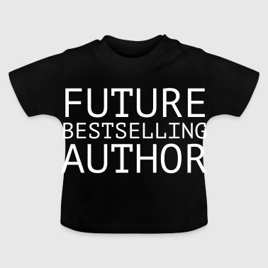 Future Bestselling Author - Baby T-Shirt