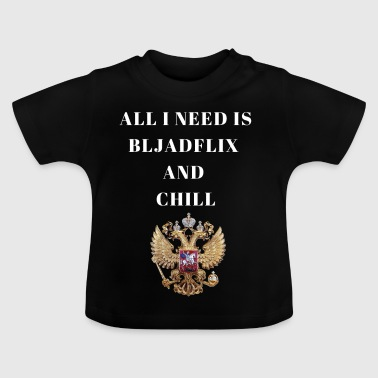 All I need is Bljadflix and Chill Russia Russia - Baby T-Shirt