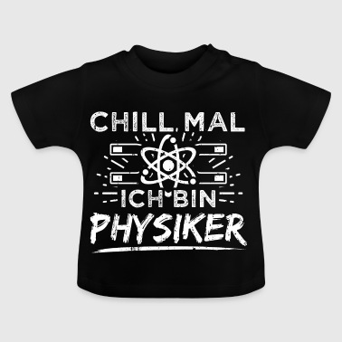 Lustiges Physik Physiker Shirt Chill Mal - Baby T-Shirt