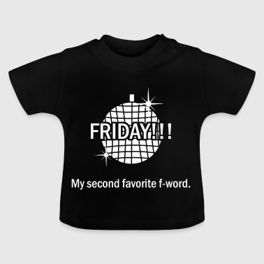Friday my second favorite f word - Baby T-Shirt