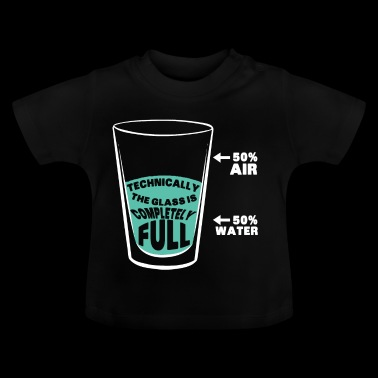 Technically, the glass is full - Baby T-Shirt