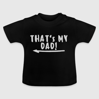 Thats min pappa - Baby-T-shirt