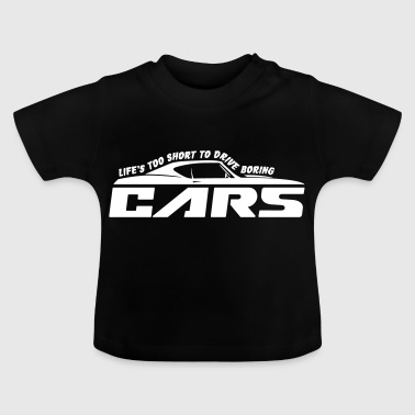 Life's too short to drive boring cars - car - Baby T-Shirt