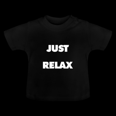 Just Relax - Baby T-shirt