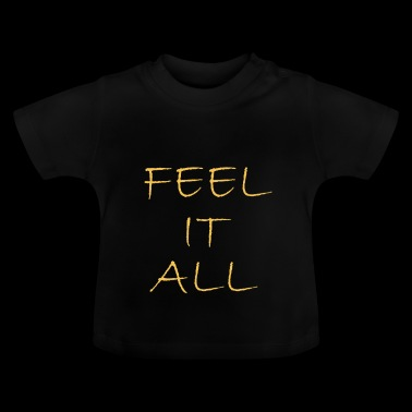 feel it all funny quotes feelings - Baby T-Shirt