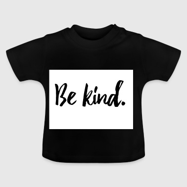 Be kind - Baby T-Shirt