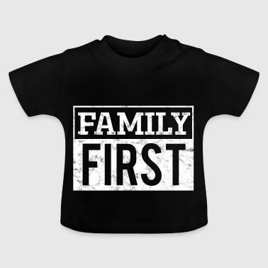 Family first - Family first! - Baby T-Shirt