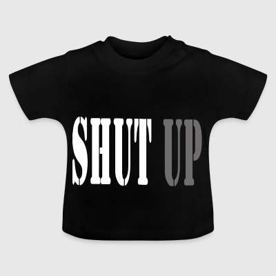 SHUT UP - Camiseta bebé