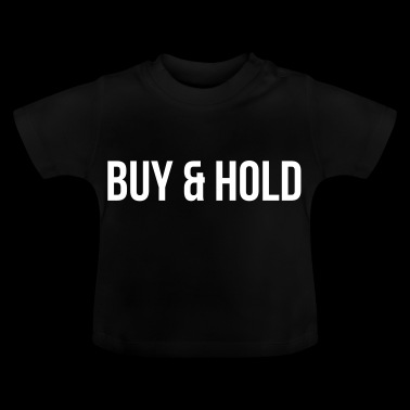 Buy and Hold - Baby T-Shirt