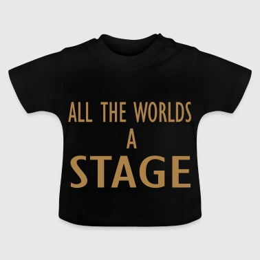all the worlds a stage - Baby T-Shirt