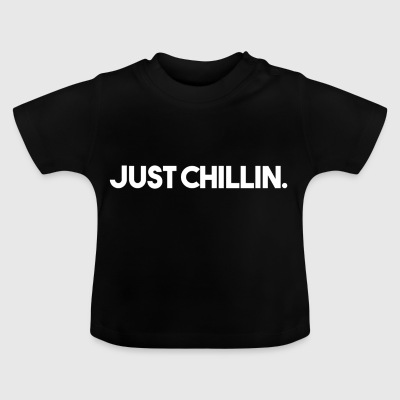 JUST CHILLIN. - Baby T-Shirt