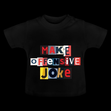 Make Offensive Joke - Baby T-Shirt