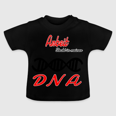 Is hobby work in my DNA - Baby T-Shirt