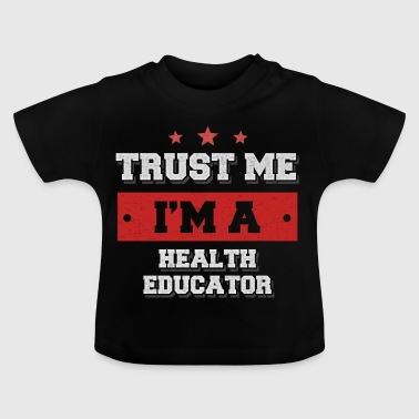 Trust me I'm a health educator - Baby T-Shirt