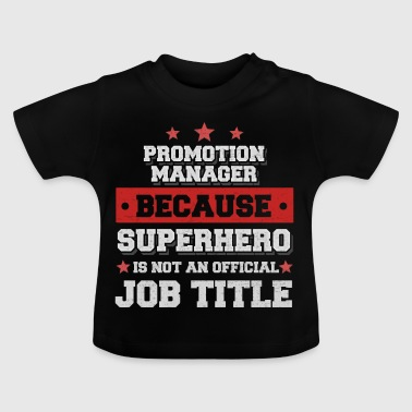 Promotion Manager because Superhero isn't a job - Baby T-Shirt