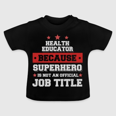 Health Educator Omdat Superhero is geen baan - Baby T-shirt
