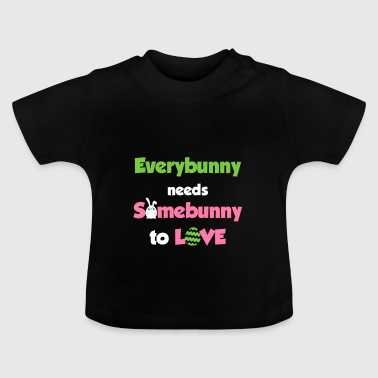 Everybunny needs somebunny for love - Baby T-Shirt