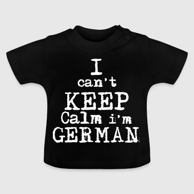I can't KEEP CALM I'm German! Funny shirt! - Baby T-Shirt