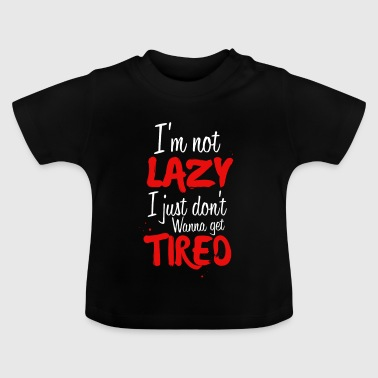 Lazy and tired - Baby T-Shirt