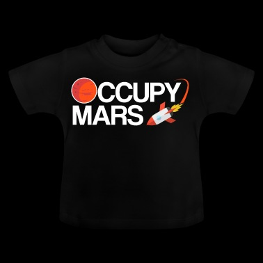 Occupy Mars Planet Space - Baby T-Shirt